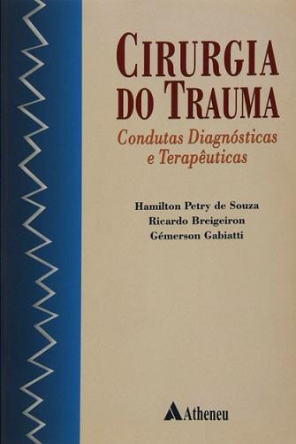 Cirurgia do Trauma Condutas Diagnósticas e Terapêuticas - Hamilton Petry de Souza